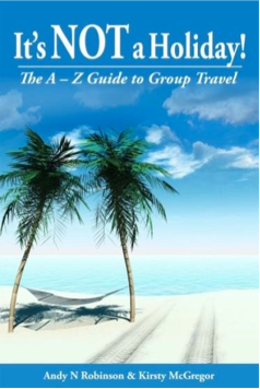 It's NOT a Holiday! The A - Z Guide to Group Travel